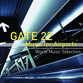 Gate 22 Music for Airports - World Music Selection by Various Artists