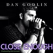 Close Enough by Dan Godlin