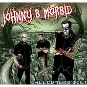 Welcome to Die! by Johnny B. Morbid