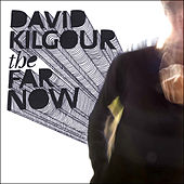 The Far Now by David Kilgour