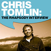 Chris Tomlin: The Rhapsody Interview by Chris Tomlin