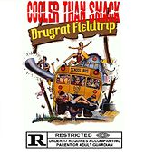 Drugrat Fieldtrip: The Director's Cut by Cooler Than Smack