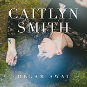 Dream Away by Caitlyn Smith
