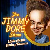 The Jimmy Dore Show, Vol. 1 (White People Getting Nervous) by Various Artists
