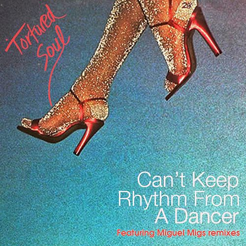 Can't Keep Rhythm From A Dancer by Tortured Soul