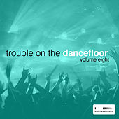 Trouble On the Dancefloor, Vol. 8 by Various Artists