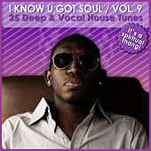 I Know U Got Soul, Vol. 9 - 25 Deep & Vocal House Tunes by Various Artists