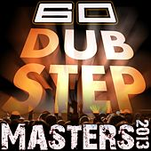 60 Dubstep Masters 2013 (Best of Bass, D & B, Electro Step, Grime & Filth) by Various Artists