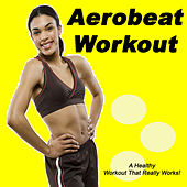 Aerobeat Workout (The Best Electro House, Electronic Dance & EDM Music for a Healthy Workout That Really Works!) by Various Artists