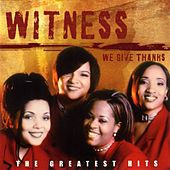 We Give Thanks: The Greatest Hits of Witness by Witness