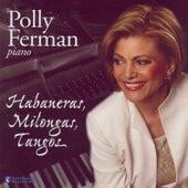 Habaneras, Milongas, Tangos by Polly Ferman