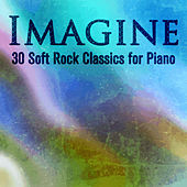 Imagine: 30 Soft Rock Classics for Piano by Piano Music Experts