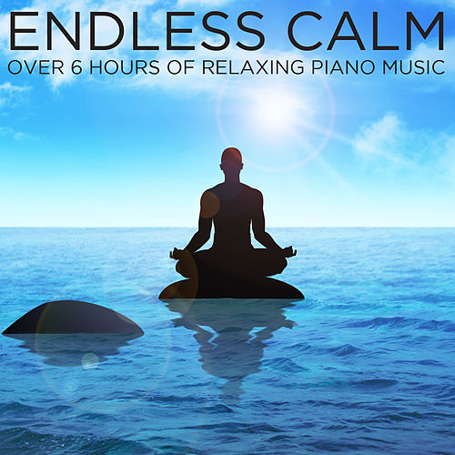 Endless Calm: Over 6 Hours of Relaxing Piano Music by Piano Music Experts