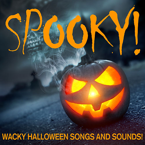 Spooky! Wacky Halloween Kids Songs and Sounds Like Monster Mash and Flying Purple People Eater! by Various Artists