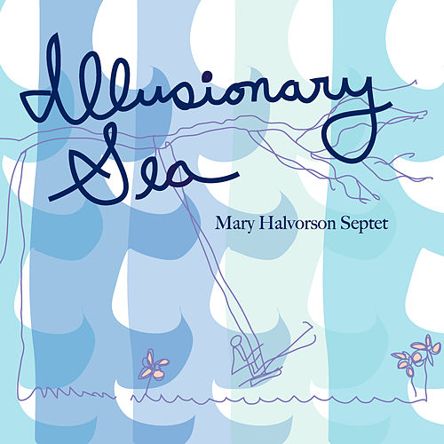 Illusionary Sea by Mary Halvorson