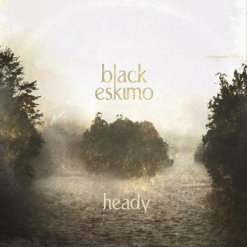 Heady EP by Black Eskimo
