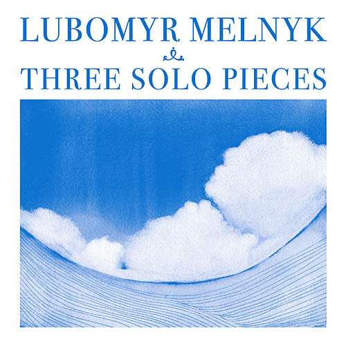 Three Solo Pieces by Lubomyr Melnyk