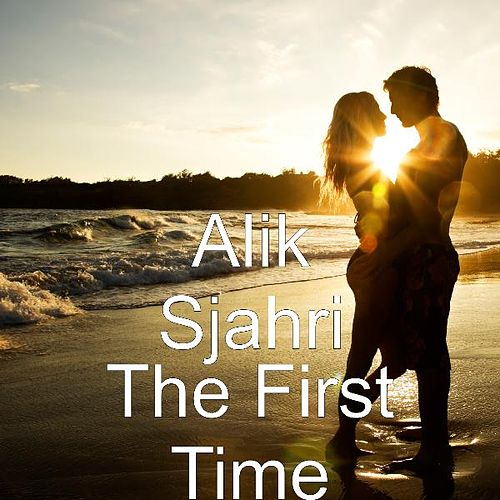 The First Time by Alik Sjahri