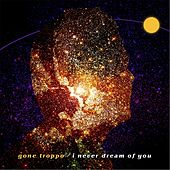I Never Dream of You by Gone Troppo