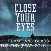 Frame and Glass / The End by Close Your Eyes
