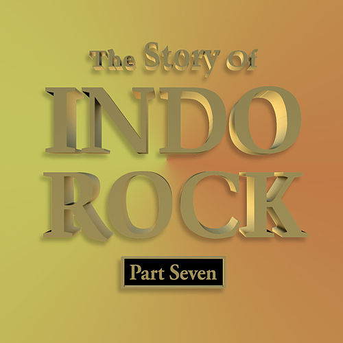 The Story of Indo Rock, Vol. 7 by Various Artists