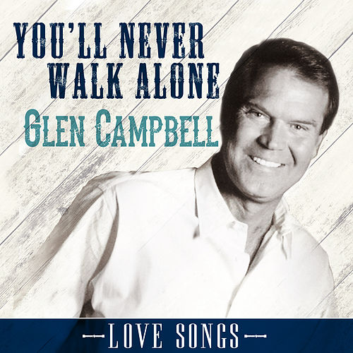 You'll Never Walk Alone by Glen Campbell