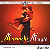 The Planet's Greatest World Music, Vol.5: Mariachi Magic (Deluxe Edition) by Keith Halligan