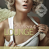 Casanova Lounge, Vol. 4 (Musical Moments of Love and Passion) by Various Artists