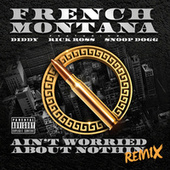 Ain't Worried About Nothin (Remix) by French Montana