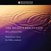 The Heart's Reflection (Music of Daniel Elder) by Westminster Choir