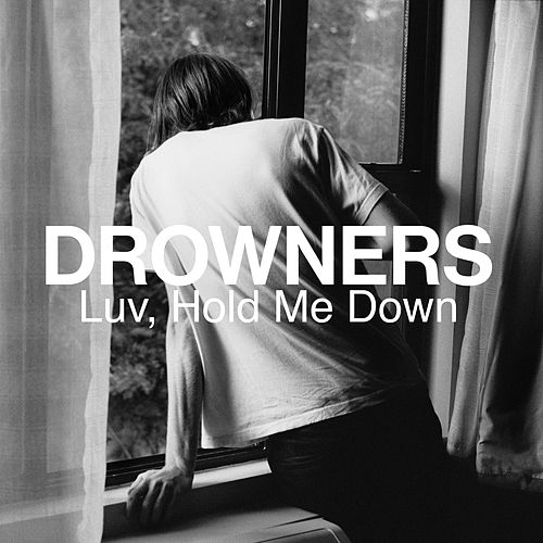 Luv, Hold Me Down by The Drowners