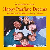 Happy Panflute Dreams: Music for Lucky Children by Gomer Edwin Evans