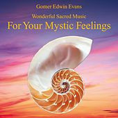 Mystic Feelings: Wonderful Sacred Music by Gomer Edwin Evans