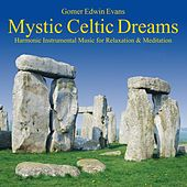 Mystic Celtic Dreams: Music for Relaxation by Gomer Edwin Evans