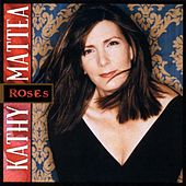 Roses by Kathy Mattea