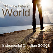 This Is My Father's World: Instrumental Christian Songs by The O'Neill Brothers Group