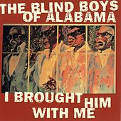 I Brought Him With Me by The Blind Boys Of Alabama