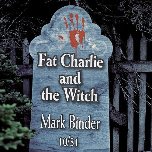 Fat Charlie and the Witch - Single by Mark Binder