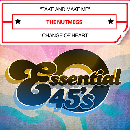Take and Make Me / Change of Heart (Digital 45) by The Nutmegs