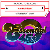 No Good to Be Alone / Green Light Baby (Digital 45) by Hattie Green
