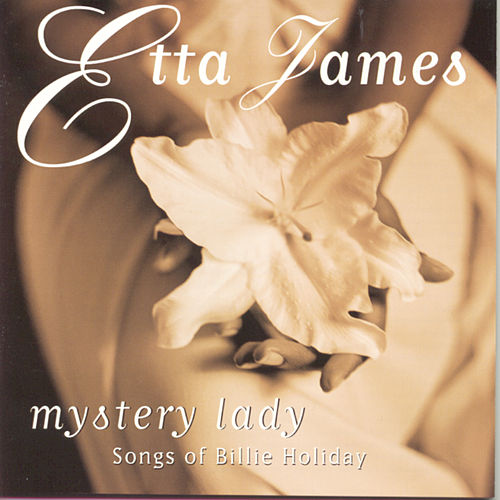 Mystery Lady: Songs Of Billie Holiday by Etta James