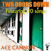 Two Doors Down by Ace Cannon