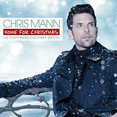 Home For Christmas, The Chris Mann Christmas Special by Chris Mann