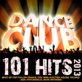 101 Dance Club Hits 2013 - Best of Top Fullon Trance, Psy, Nrg, Electro, House, Techno, Goa, Psychedelic, Rave Anthems by Various Artists