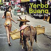 Follow Me by Yerba Buena