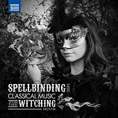 Spellbinding Classics: Classical Music for the Witching Hour by Various Artists