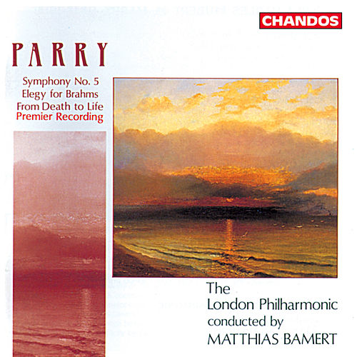 Parry: Symphony No. 5, Elegy for Brahms & From Death to Life by London Philharmonic Orchestra
