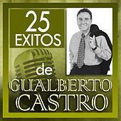 25 Exitos by Gualberto Castro
