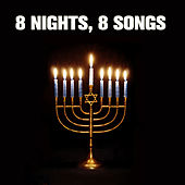 8 Nights, 8 Songs: Jewish Music New and Old for Hanukkah by Various Artists