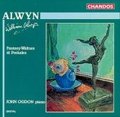Alwyn: Fantasy-Waltzes - 12 Preludes by John Ogdon